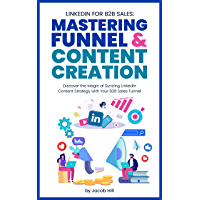 LinkedIn for B2B Sales: Mastering Funnel & Content Creation: Discover the Magic of Syncing LinkedIn Content Strategy…