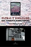 Ultras Y Hooligans Una Tormenta Sobre