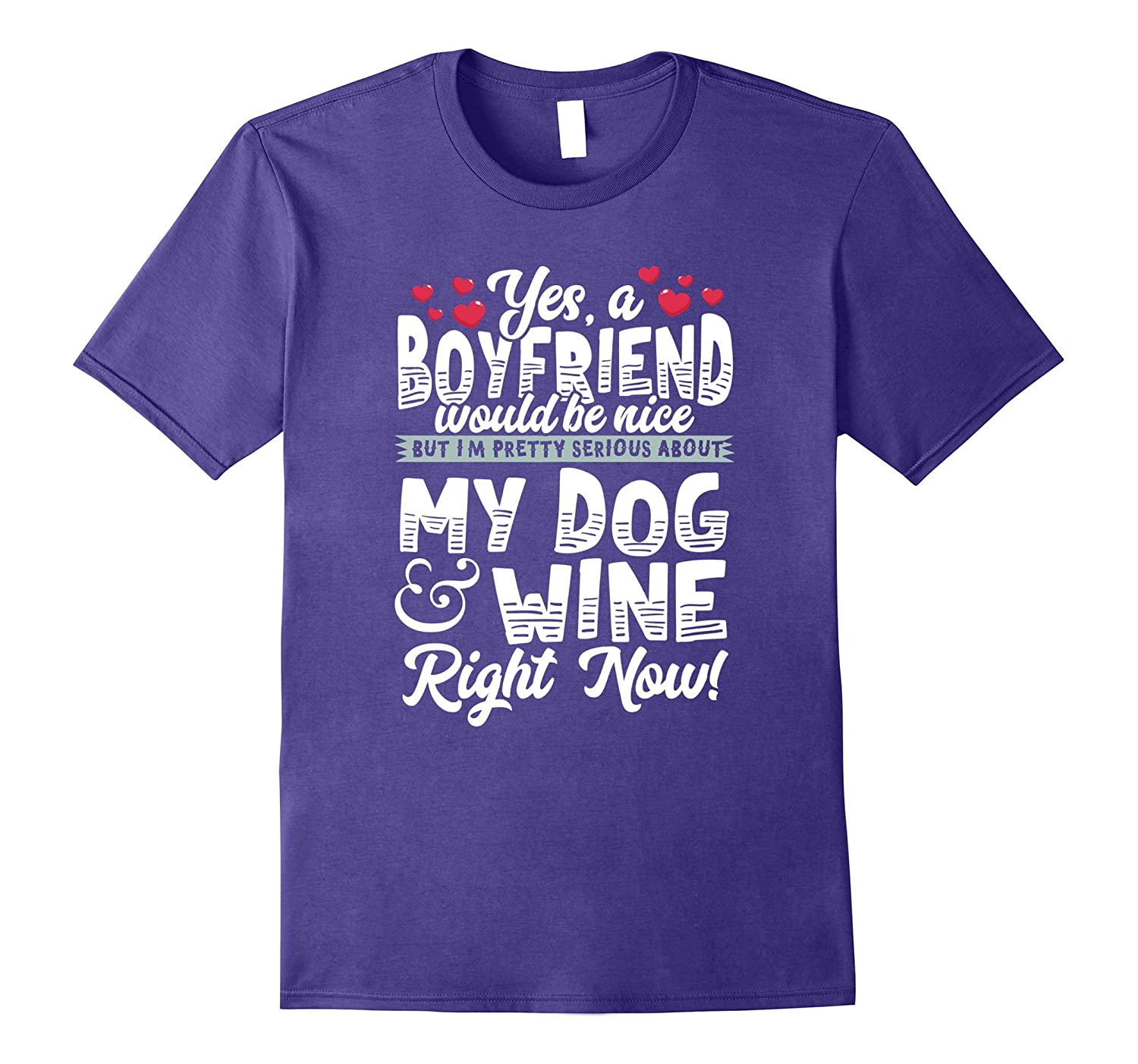 A Boyfriend Would Be Nice - Serious About Dog  Wine Tshirt-CD