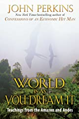 The World Is As You Dream It: Teachings from the Amazon and Andes Paperback