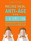 Mon Massage Facial Anti-Age par l'Acupression: Raffermir et Rajeunir en 10 Minutes par Jour (French Edition)