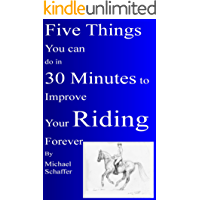 Five Things You Can Do in 30 MInutes to Improve Your Riding Forever (English Edition)