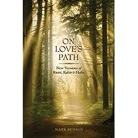 On Love's Path: New Versions of Rumi, Kabir, Hafiz