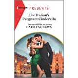 The Italian's Pregnant Cinderella (Passion in Paradise Book 8)