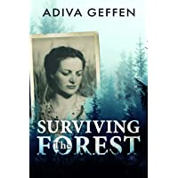 Surviving The Forest: A WW2 Historical Novel, Based on a True Story of a Jewish Holocaust Survivor (World War II Brave Women Fiction Book 3)