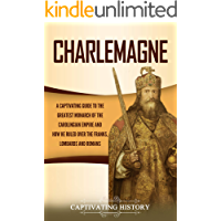 Charlemagne: A Captivating Guide to the Greatest Monarch of the Carolingian Empire and How He Ruled over the Franks…