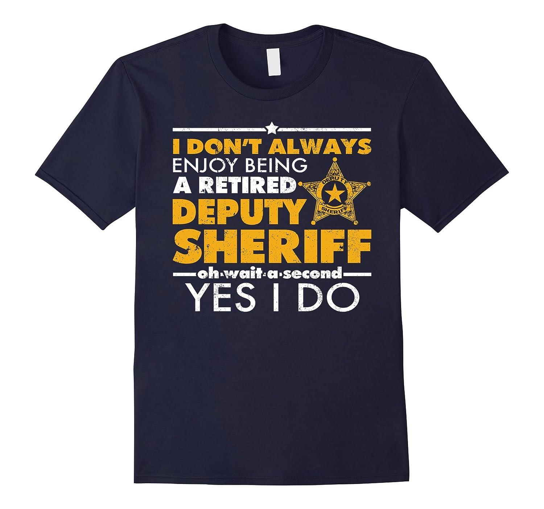 Deputy Sheriff Retirement Shirt-I Enjoy Being Retired
