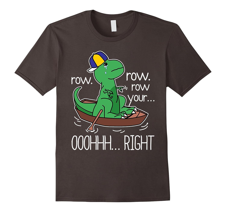 Row Row Your Boat Dinosaur Oh Right T Shirt Funny T-rex-CD
