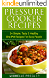 Pressure Cooker Recipes: 14 Simple, Tasty & Healthy One Pot Recipes For Busy People (Pressure Cooker, Crock Pot, Slow Cooker, Instant Pot Cookbook) (English Edition)