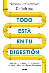 Todo está en tu digestión: Descubre el origen de tus problemas de salud y cómo curarlos en cinco pasos (Spanish Edition) Kindle Edition