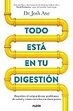 Todo está en tu digestión: Descubre el origen de tus problemas de salud y cómo curarlos en cinco pasos (Divulgación-Autoayuda)