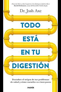 Todo está en tu digestión: Descubre el origen de tus problemas de salud y cómo