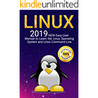 Linux: 2019 NEW Easy User Manual to Learn the Linux Operating System and Linux Command Line