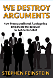 We Destroy Arguments: How presuppositional Apologetics empowers the believer to refute unbelief