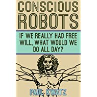 Conscious Robots: If We Really Had Free Will, What Would We Do All Day?