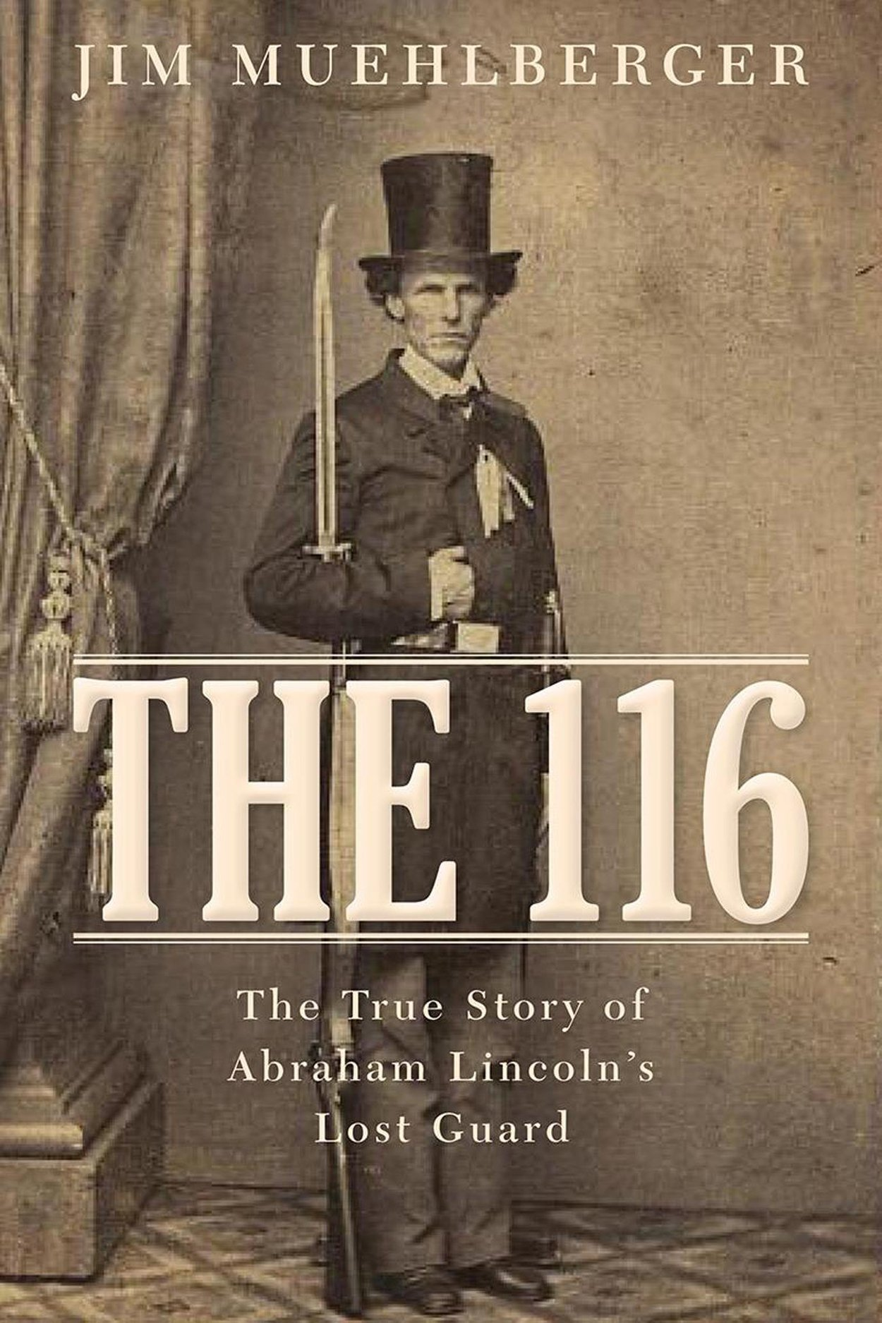 The 116: The True Story of Abraham Lincoln\'s Lost Guard: James P ...