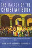 The Malady of the Christian Body: A Theological Exposition of Paul's First Letter to the Corinthians, Volume 1