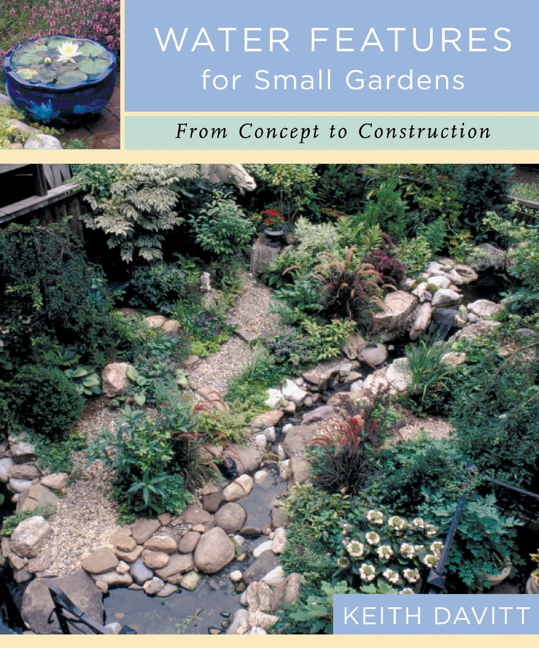 Water Features For Small Gardens: From Concept To Construction: Keith  Davitt: 0008819259695: Amazon.com: Books