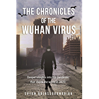 The Chronicles of the Wuhan Virus: Deeper insights into the pandemic that shook the world in 2020 (English Edition)