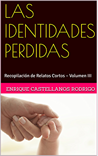 LAS IDENTIDADES PERDIDAS: Recopilación de Relatos Cortos – Volumen III (Spanish Edition)