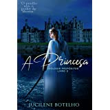 A Princesa: Duologia Propósitos - Livro 2