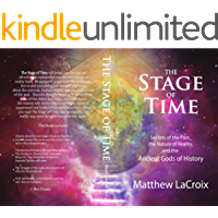 The Stage of Time: Secrets of the Past, the Nature of Reality, and the Ancient Gods of History (English Edition)