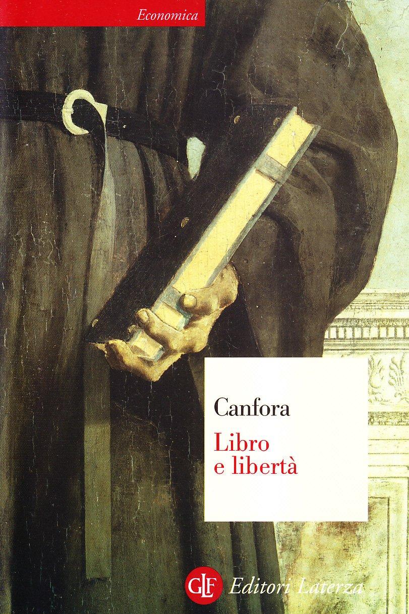 Libro e libertà Copertina flessibile – 17 nov 2005 Luciano Canfora Laterza 8842078263 Saggistica