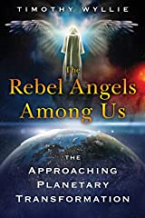 The Rebel Angels among Us: The Approaching Planetary Transformation Kindle Edition