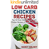 Low Carb: 50 Low Carb Chicken Recipes in 3 Steps Or Less (Low Carb, Low Carb Cookbook, Low Carb Diet, Low Carb Recipes…