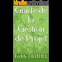 Guide de la Gestion de Projet (French Edition)