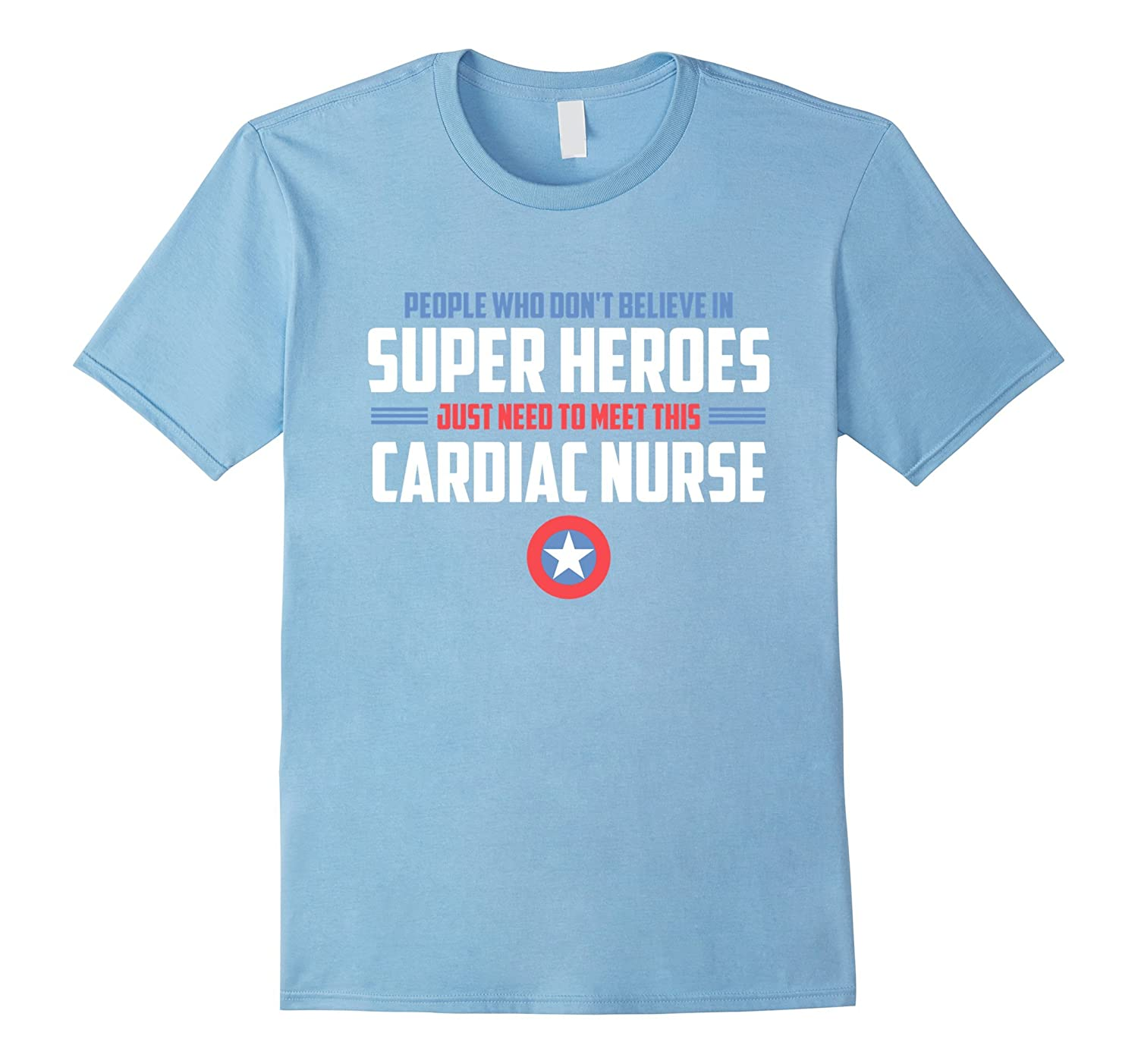People Who Don't Believe in Super Heroes Cardiac Nurse Shirt-TH
