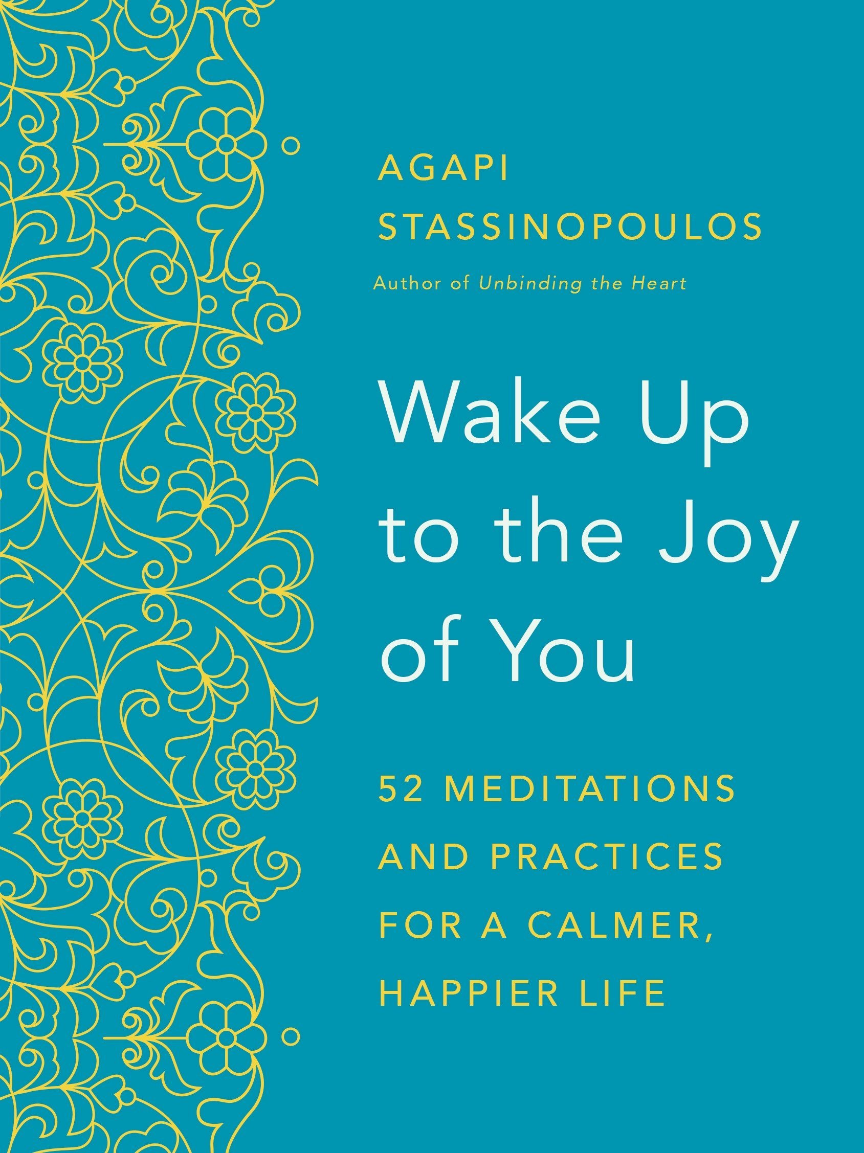 Wake Up to the Joy of You: 52 Meditations and Practices for a Calmer ...