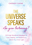 The Universe Speaks, Are You Listening?: 111 High-Vibrational Oracle Messages on Love, Healing, and Existence to Unlock Your Inner Light