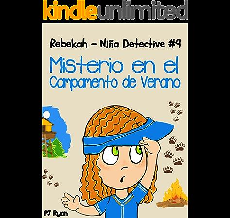 Rebekah - Niña Detective #9: Misterio en el Campamento de Verano (una divertida historia de misterio para niños entre 9-12 años) eBook: Ryan, PJ, Rincón, Carlos: Amazon.es: Tienda Kindle