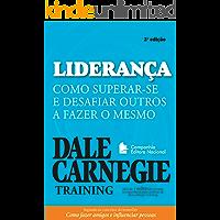 Liderança: Como superar-se e desafiar outros a fazer o mesmo (Coleção Dale Carnegie)