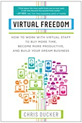 Virtual Freedom: How to Work with Virtual Staff to Buy More Time, Become More Productive, and Build Your Dream Business Paperback