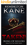 Taken! - The King Of Killers (A Taken! Novel Book 19)