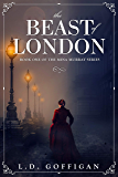 The Beast of London: A Victorian Supernatural Mystery (Mina Murray Series Book 1)