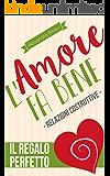 L'AMORE FA BENE: RELAZIONI COSTRUTTIVE (Il Regalo Perfetto Vol. 1)
