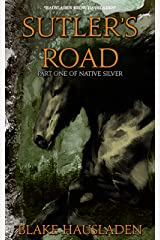 Sutler's Road (Native Silver Book 1) Kindle Edition