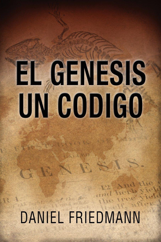 El Génesis Un Código   (Spanish Edition - The Genesis One Code): Demuestra un alineamiento entre los tiempos de eventos claves en el libro de Génesis ... derivados de observaciones científicas