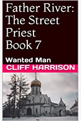 Father River: The Street Priest Book 7: Wanted Man (Father River Series) Kindle Edition
