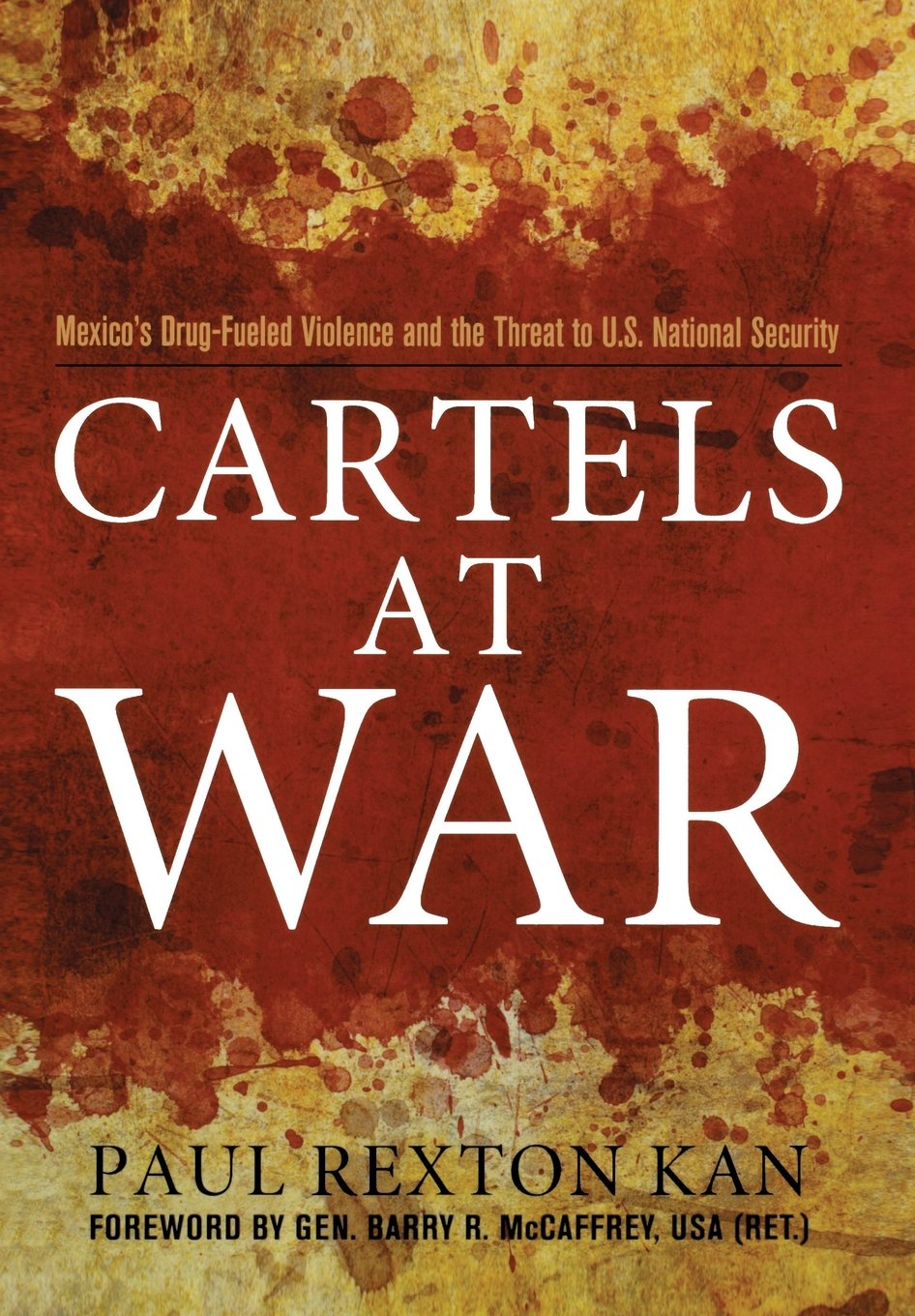 Cartels at War: Mexicos Drug-Fueled Violence and the Threat ...
