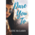 Dare You To: A Life Changing Teen Love Story (Pushing the Limits)