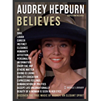 Audrey Hepburn Quotes And Believes: Audrey Hepburn collection of 50 best quotes