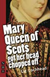 Mary Queen of Scots Got Her Head Chopped Off (NHB Modern Plays) (Nick Hern Books)