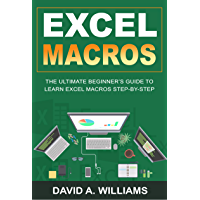 Excel Macros: The Ultimate Beginner's Guide to Learn Excel Macros Step by Step (English Edition)