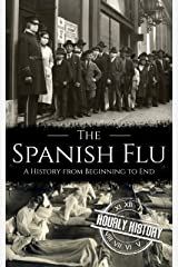 The Spanish Flu: A History from Beginning to End (Pandemic History Book 2) Kindle Edition