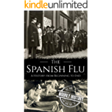 The Spanish Flu: A History from Beginning to End (Pandemic History)