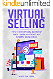 Virtual Selling: How to sell virtually, build your team, create your brand and beat the competition